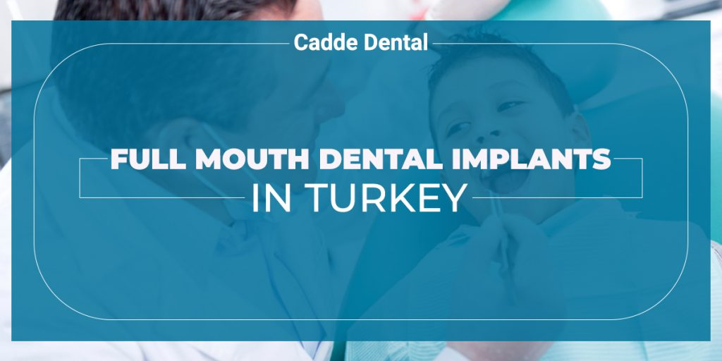 Full mouth dental implants in turkey
